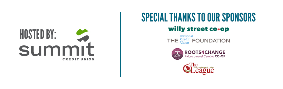 Hosted by Summit Credit Union   Special thanks to our sponsors: Willy Street Co-op, The National Credit Union Foundation, Roots4Change and The Wisconsin Credit Union League.